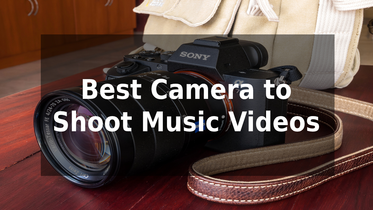 Best Camera to Shoot Music Videos