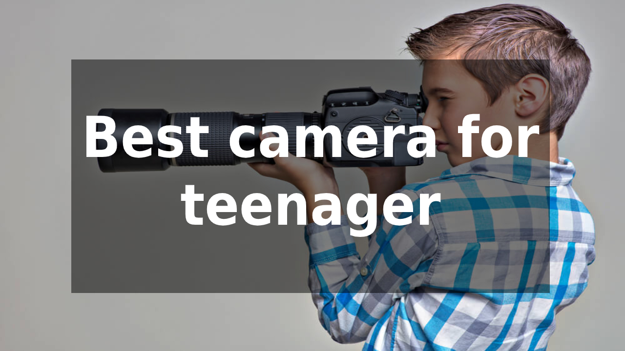 Best camera for teenager